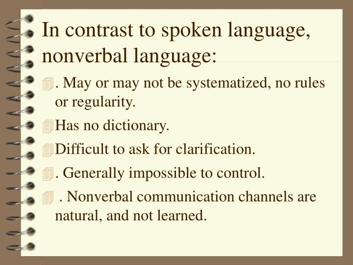 In contrast to spoken language, nonverbal language: