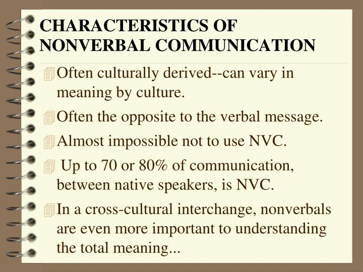 Often culturally derived--can vary in meaning by culture.