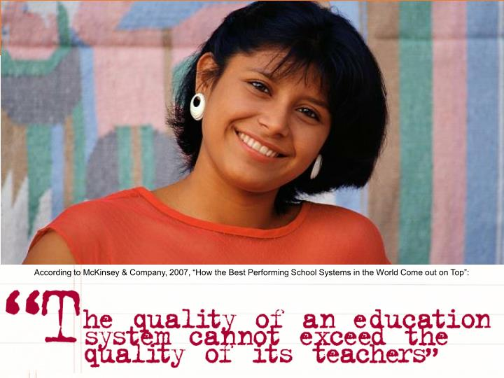 """According to McKinsey & Company, 2007, """"How the Best Performing School Systems in the World Come out on Top"""":"""