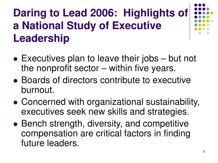 Daring to Lead 2006:  Highlights of a National Study of Executive Leadership