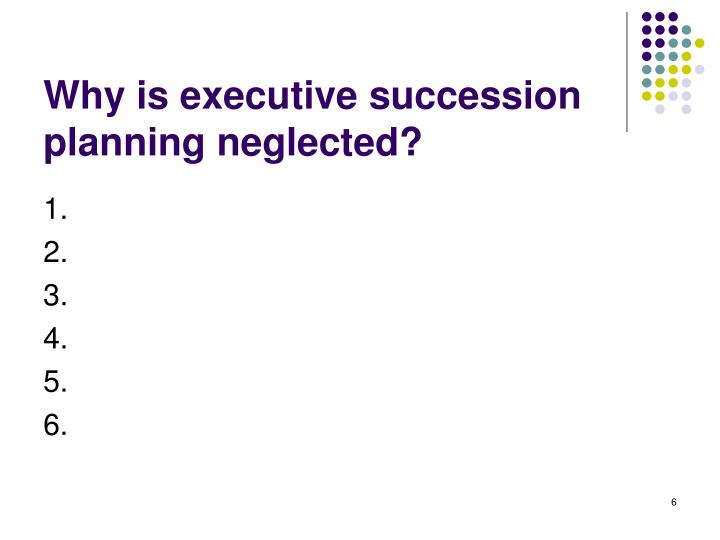 Why is executive succession planning neglected?