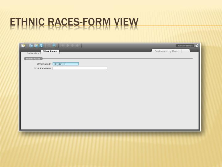Ethnic Races-Form View