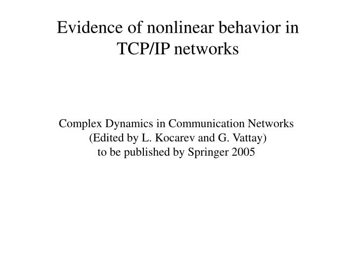 Evidence of nonlinear behavior in TCP/IP networks