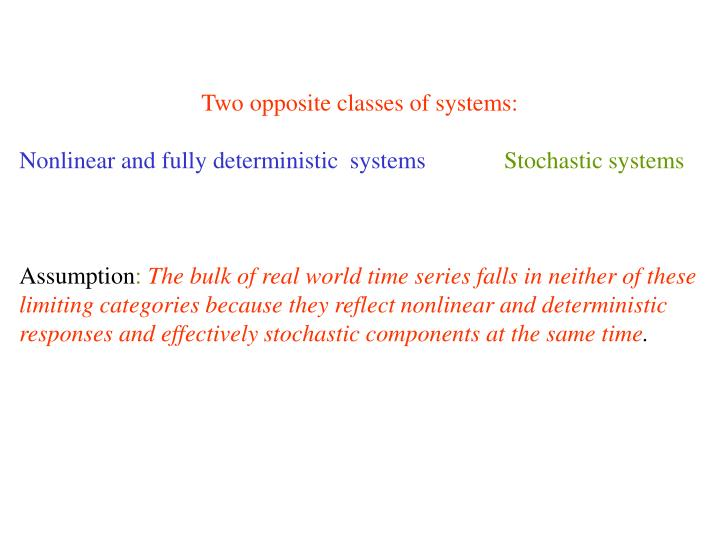 Two opposite classes of systems: