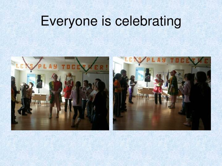 Everyone is celebrating