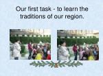 our first task to learn the traditions of our region