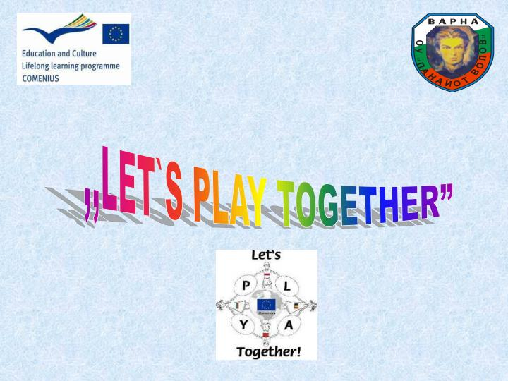 """,,LET`S PLAY TOGETHER"""""""