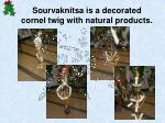 sourvaknitsa is a decorated cornel twig with natural products