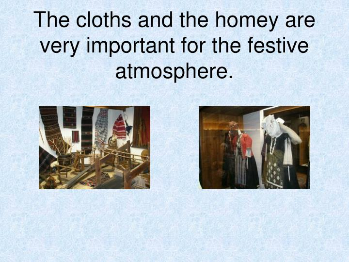The cloths and the homey are very important for the