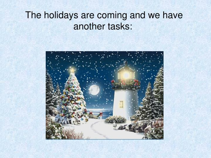 The holidays are coming and we have another tasks: