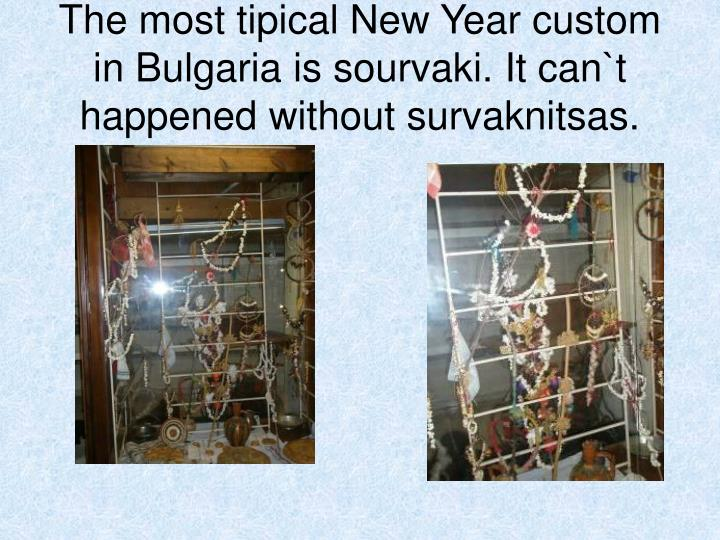 The most tipical New Year custom in Bulgaria is sourvaki.