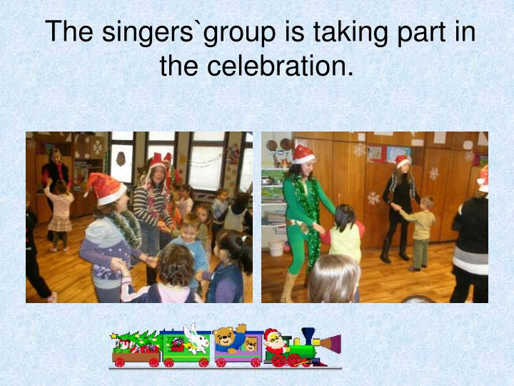 The singers`group is taking part in the celebration.