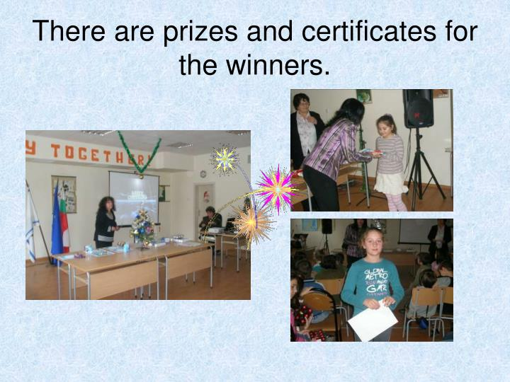 There are prizes and certificates for the winners.