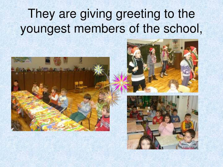 They are giving greeting to the youngest members of the school,