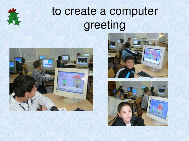 to create a computer greeting