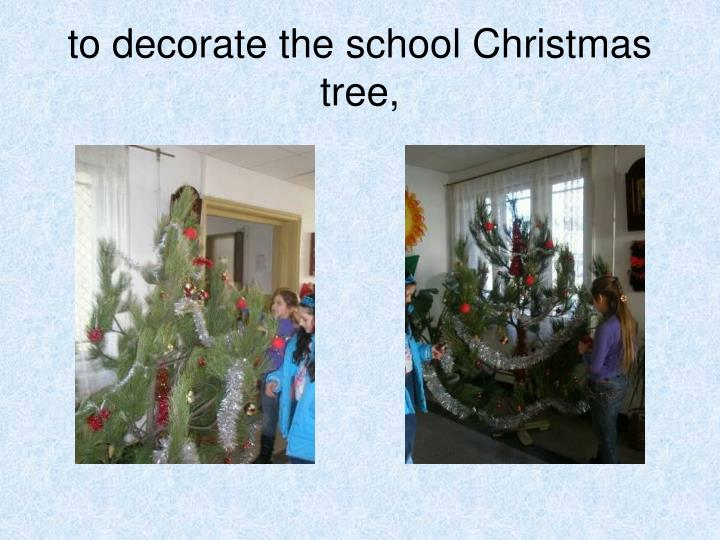 to decorate the school Christmas tree,