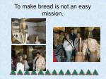 to make bread is not an easy mission