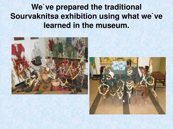 We`ve prepared the traditional