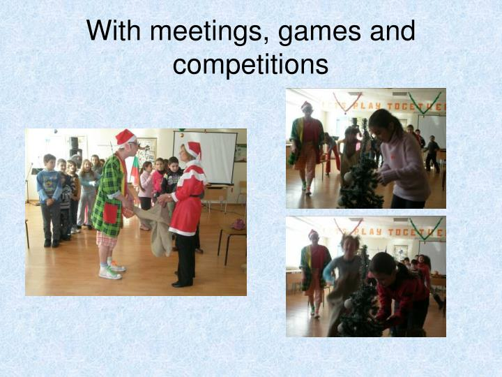 With meetings, games and competitions