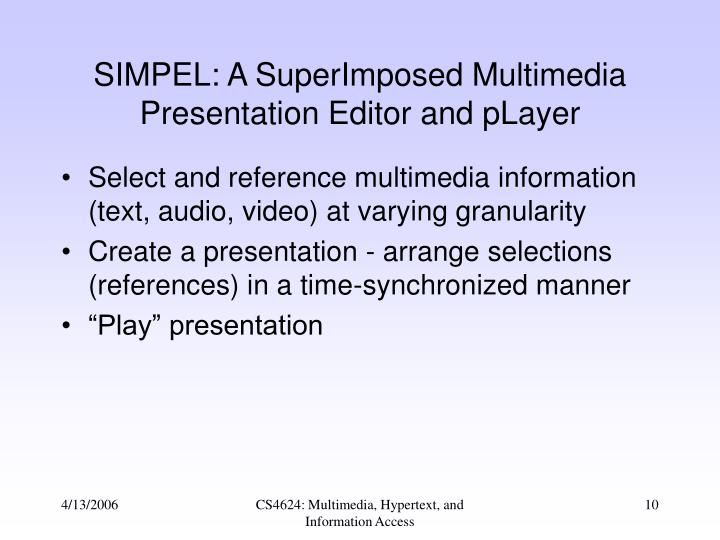 SIMPEL: A SuperImposed Multimedia Presentation Editor and pLayer