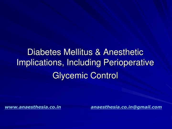 Diabetes mellitus anesthetic implications including perioperative glycemic control