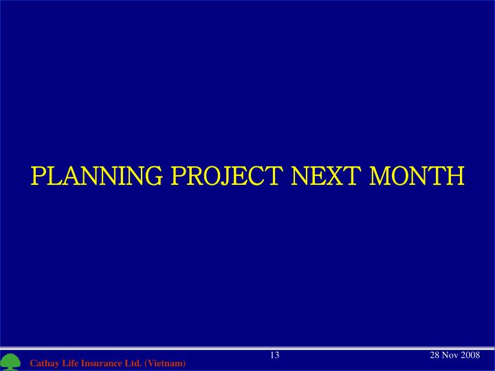 PLANNING PROJECT NEXT MONTH