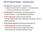 be of topical drugs case by case