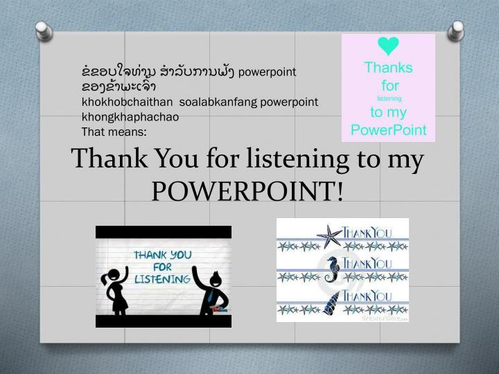 Thank You for listening to my POWERPOINT!