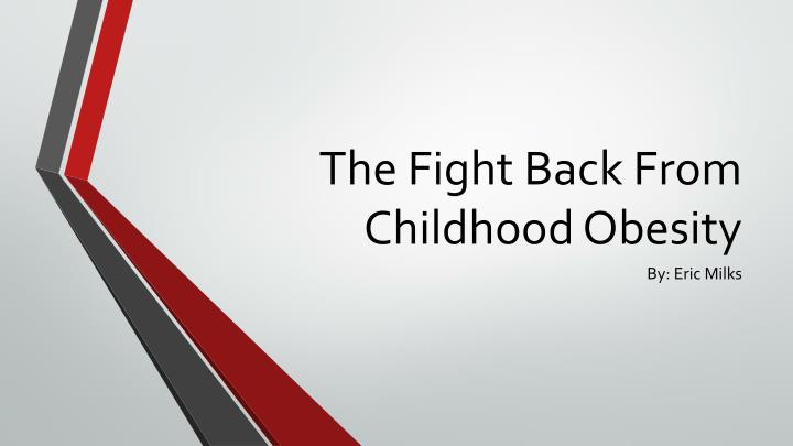 The fight back from childhood obesity