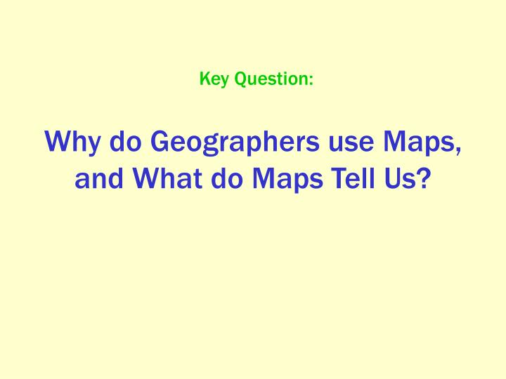 Why do Geographers use Maps, and What do Maps Tell Us?