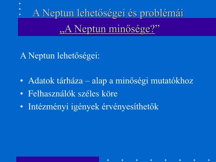 A Neptun lehetőségei és problémái