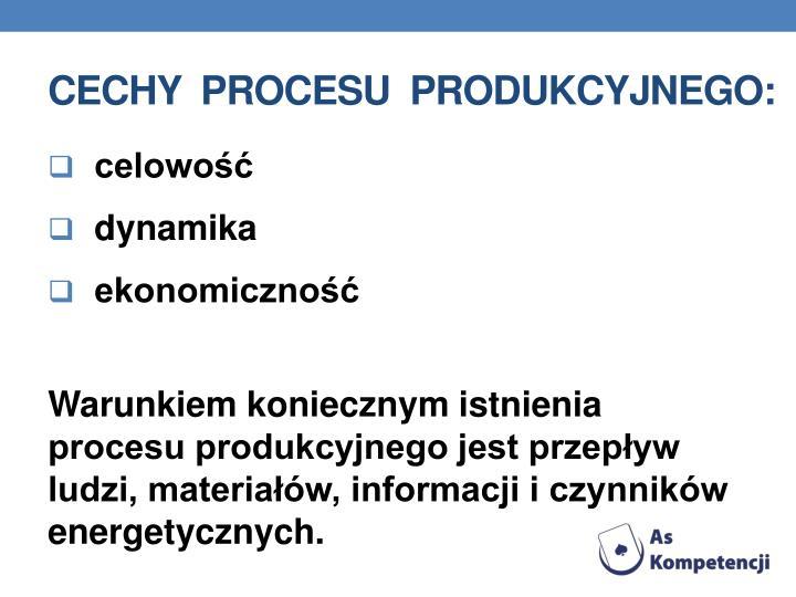Cechy  procesu  produkcyjnego: