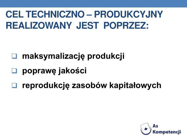 Cel techniczno – produkcyjny   realizowany  jest  poprzez: