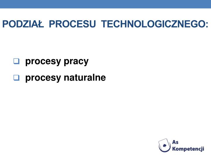 Podział  procesu  technologicznego: