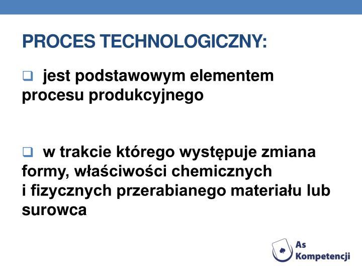 Proces technologiczny: