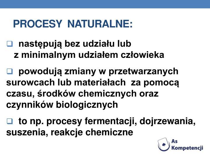 Procesy  naturalne: