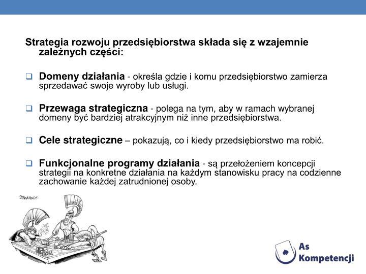 Strategia rozwoju przedsiębiorstwa składa się z wzajemnie zależnych części:
