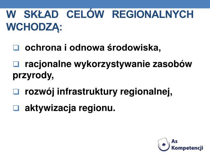W   skład   celów   regionalnych   wchodzą: