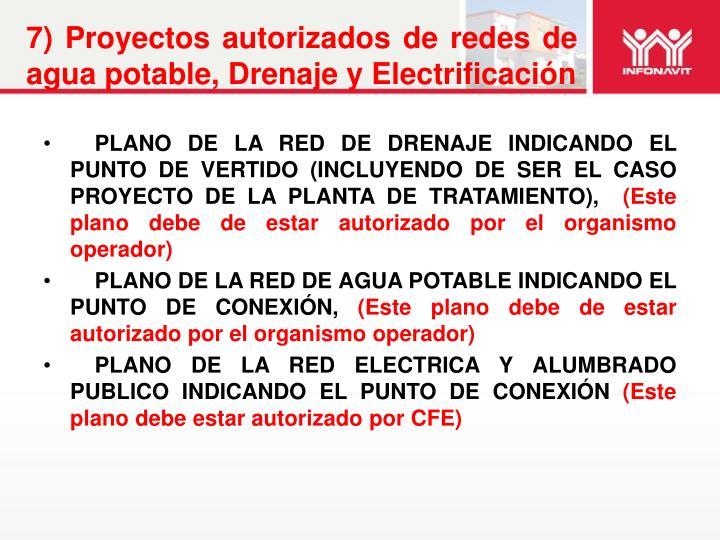 7) Proyectos autorizados de redes de agua potable, Drenaje y Electrificación