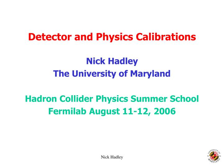 Detector and physics calibrations