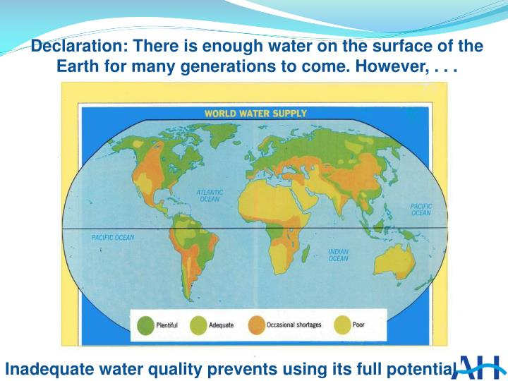 Declaration: There is enough water on the surface of the Earth for many generations to come. However, . . .