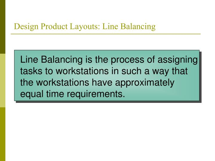 Design product layouts line balancing