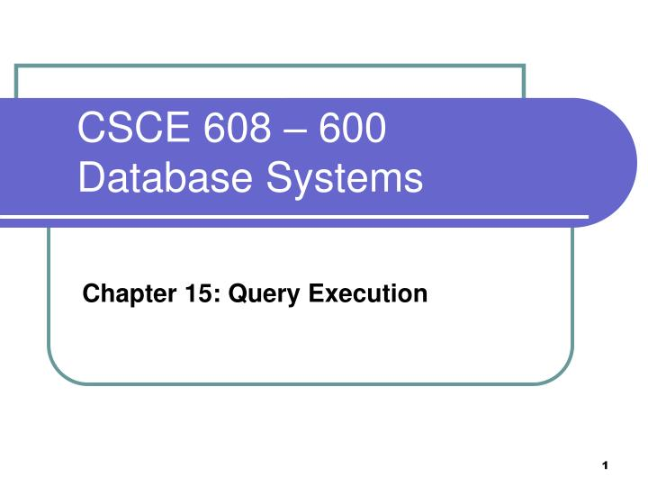 Csce 608 600 database systems