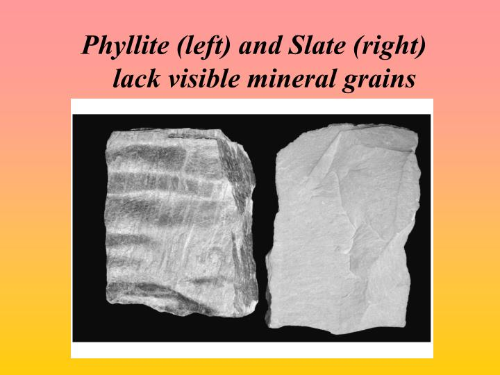 Phyllite (left) and Slate (right)
