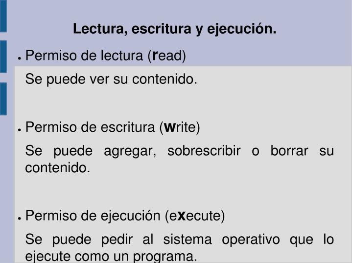 Lectura, escritura y ejecución.