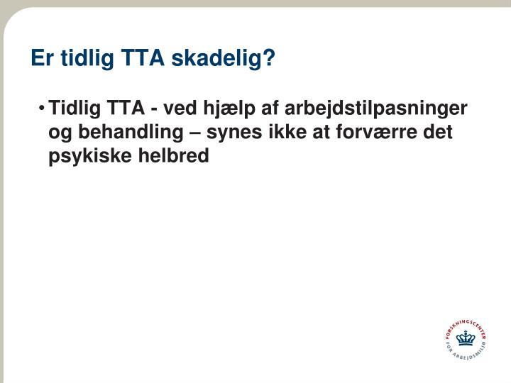 Er tidlig TTA skadelig?