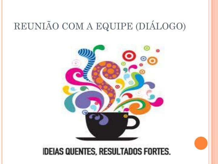 REUNIÃO COM A EQUIPE (DIÁLOGO)