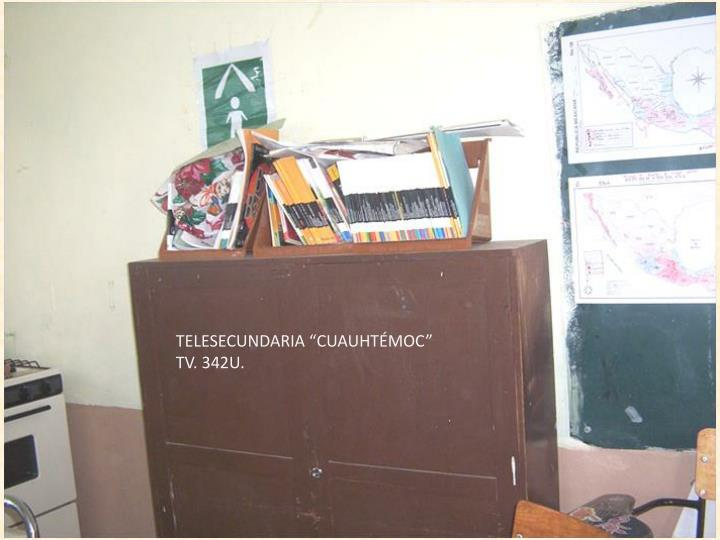 "TELESECUNDARIA ""CUAUHTÉMOC"" TV. 342U."