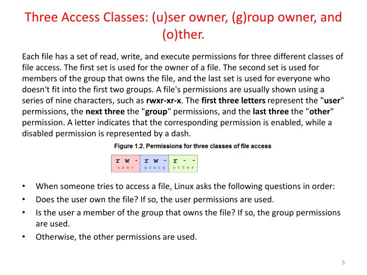 Three Access Classes: (u)ser owner, (g)roup owner, and (o)ther.