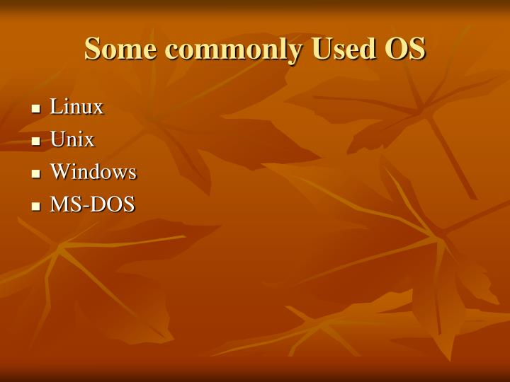 Some commonly Used OS